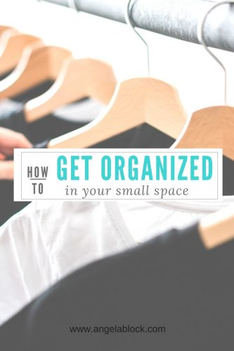 HOW TO GET ORGANIZED IN YOUR SMALL SPACE